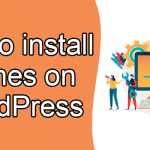 How to install themes on WordPress