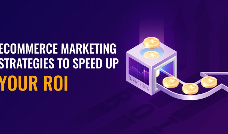 Ecommerce Marketing Strategies to Speed up Your ROI