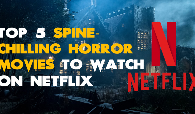 Top 5 Spine-Chilling Horror Movies to Watch on Netflix