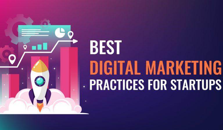 Best Digital Marketing Practices For Startups