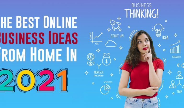 Successful Ideas to Create a Website for an Online Business from Home in 2021