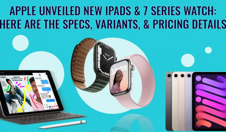 Apple Unveiled New iPads & 7 Series Watch: Here are the Specs, Variants, & Pricing Details